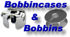 for Bobbin Cases & Bobbins - Click Here